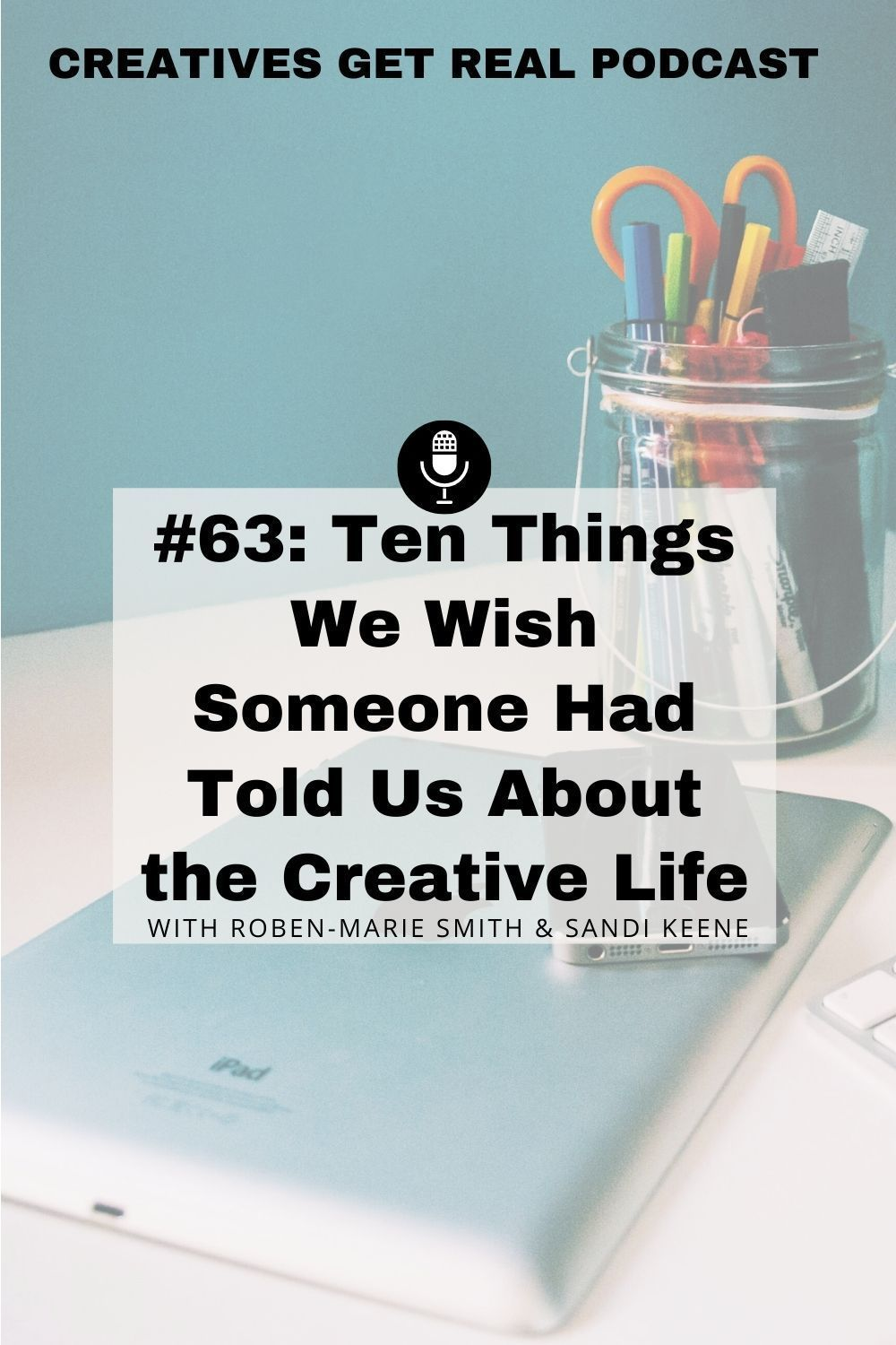 063 Ten Things We Wish Someone Had Told Us About The Creative Life Roben Marie Smith Tech Savvy Artist Creative Life Life Life Advice