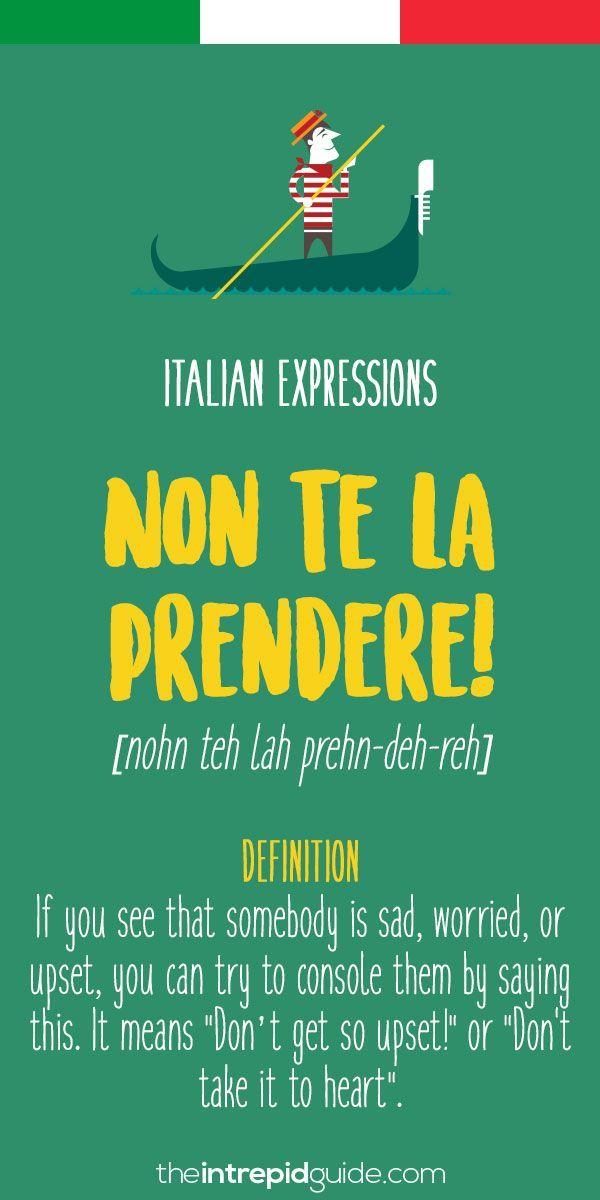 op 10 Italian Expressions  Non te la prendere