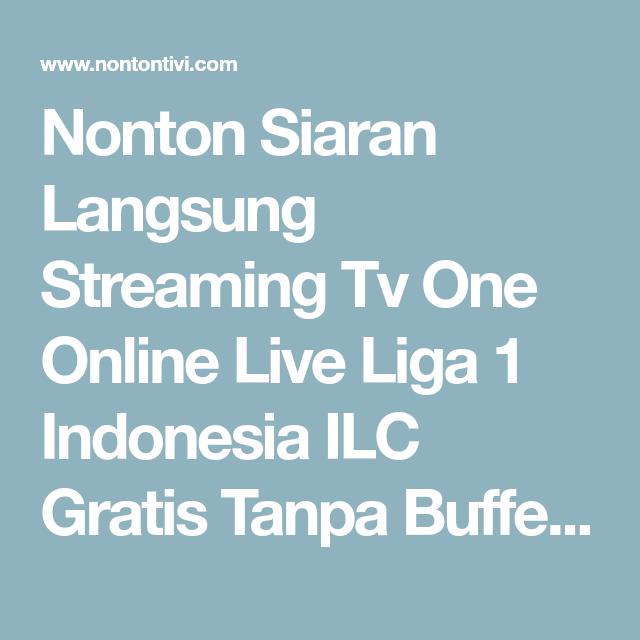 Nonton Siaran Langsung Streaming Tv One Online Live Liga 1 Indonesia Ilc Gratis Tanpa Buffering Hd Tinju Dunia Mma Jalan Di Hp Android Ios Ip Pesiar Indonesia