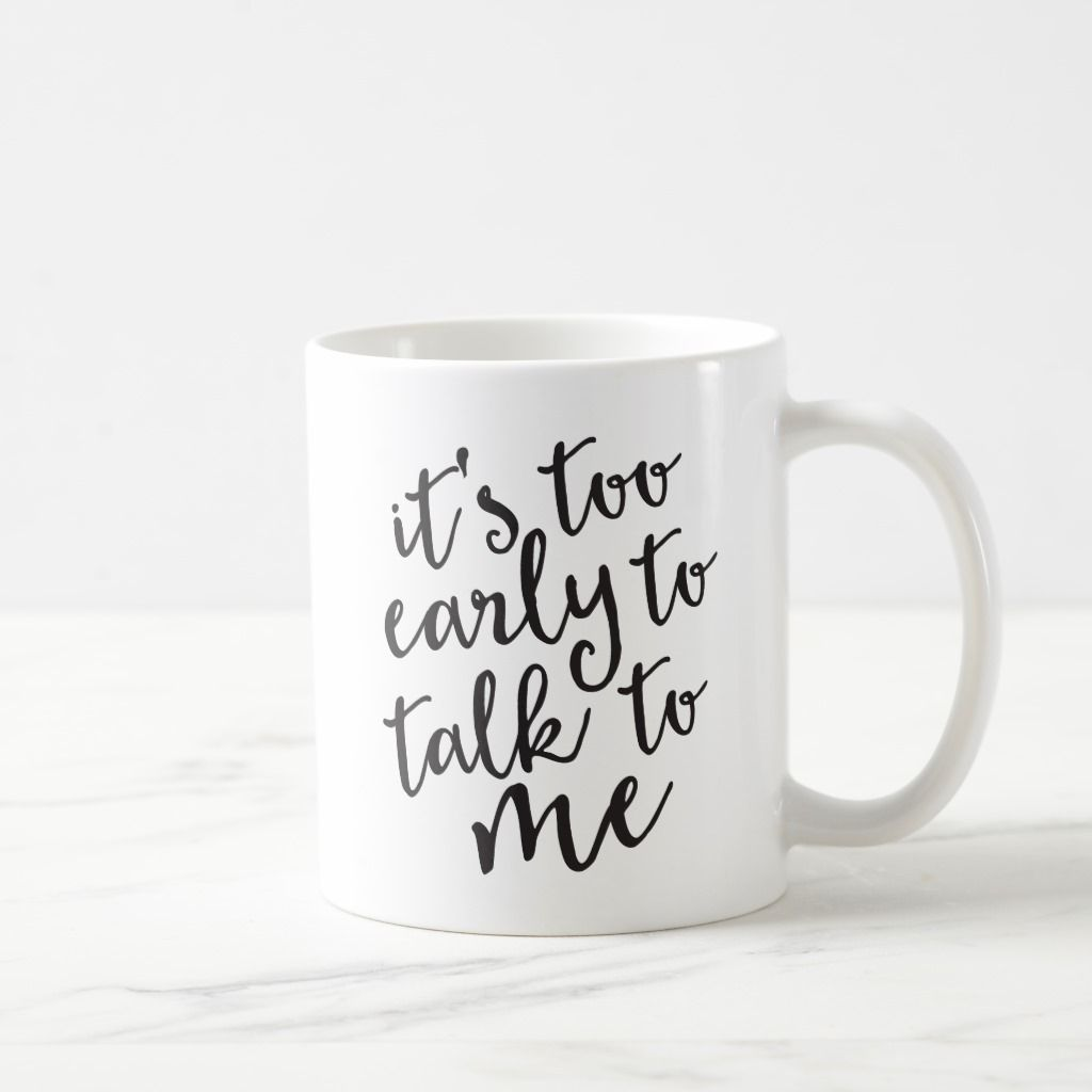 It's Too Early to Talk to Me Funny Mug | Zazzle.com