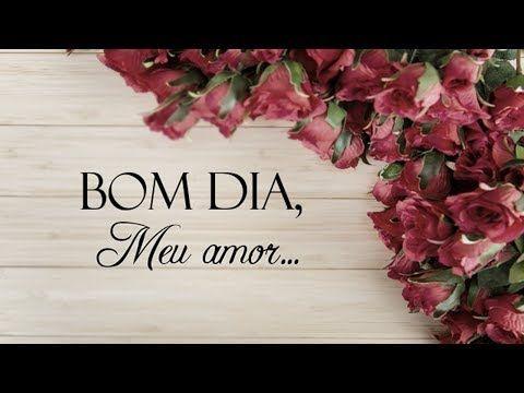 Mensagem De Bom Dia Meu Amor Video De Bom Dia Youtube Vídeos
