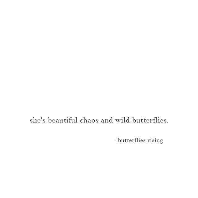 she's beautiful chaos and wild butterflies...