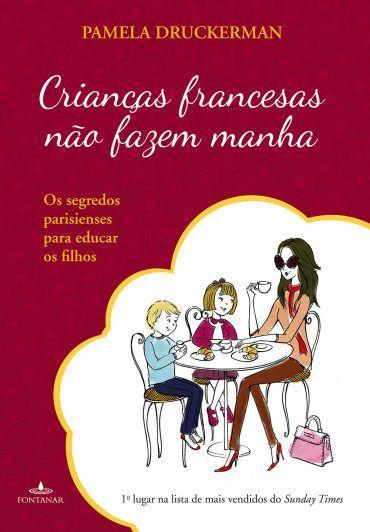 Baixar Livro Criancas Francesas Nao Fazem Manha Pamela