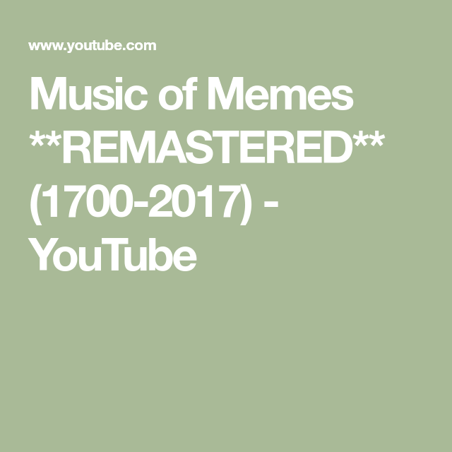 Music Of Memes Remastered 1700 2017 Youtube Memes Educational Videos Music