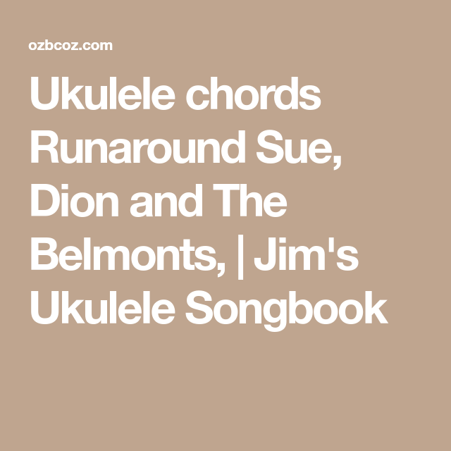 Ukulele chords Runaround Sue, Dion and The Belmonts, | Jim\'s Ukulele ...