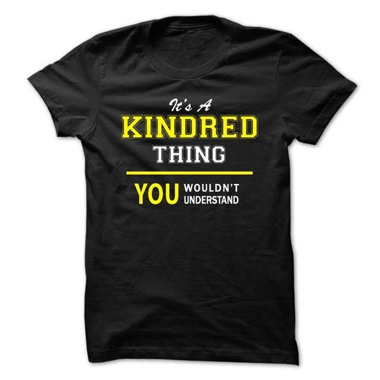 Its A KINDRED thing, you wouldnt understand !! - #gifts for girl friends #appreciation gift. CHECK PRICE  => https://www.sunfrog.com/Names/Its-A-KINDRED-thing-you-wouldnt-understand-.html?id=60505