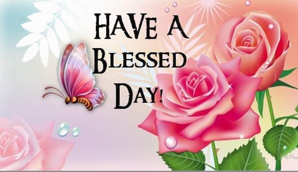 Have A Blessed Day Jpg 600 347 Have A Blessed Day Morning Blessings Good Morning Images