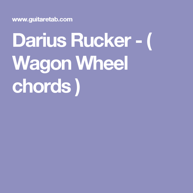 Darius Rucker Wagon Wheel Chords Guitar Pinterest