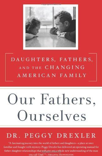 Our Fathers, Ourselves: Daughters, Fathers, and the Changing American Family by Peggy Drexler, http://www.amazon.com/dp/1605293601/ref=cm_sw_r_pi_dp_hkUbqb1TQSJ2C/176-2313653-2003203