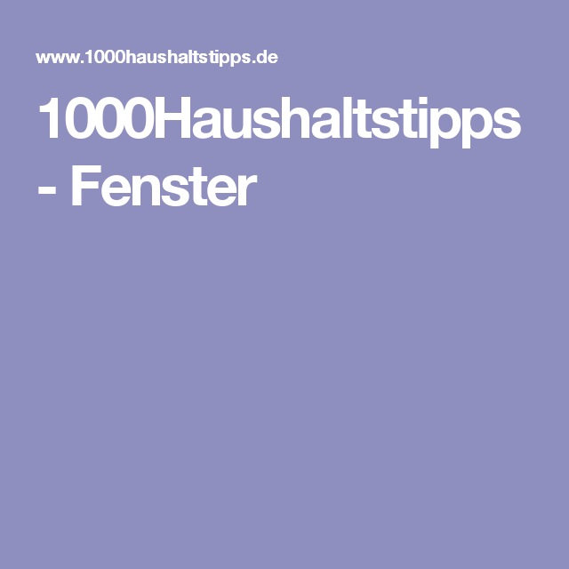 1000haushaltstipps fenster tipps pinterest fenster. Black Bedroom Furniture Sets. Home Design Ideas