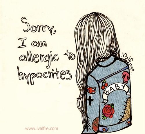 i am allergic to hypocrites