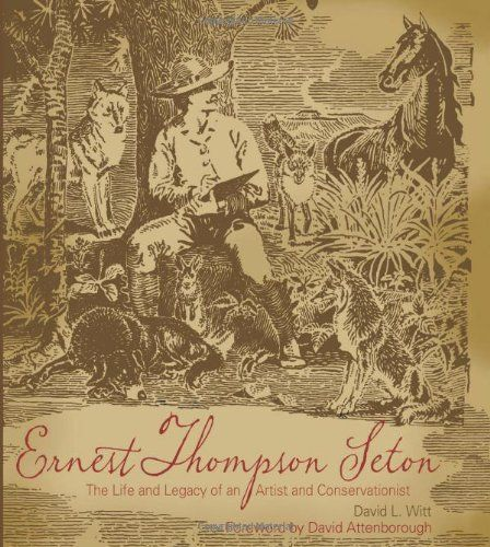 Ernest Thompson Seton: The Life and Legacy of an Artist and Conservationist by David Witt. $29.20. Publication: April 1, 2010. 192 pages. Publisher: Gibbs Smith; 1 edition (April 1, 2010)
