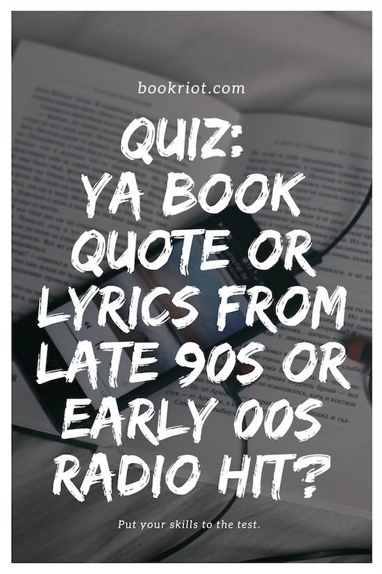 Quiz Ya Book Quote Or Late 90s Early 00s Song Lyric Songs And Books