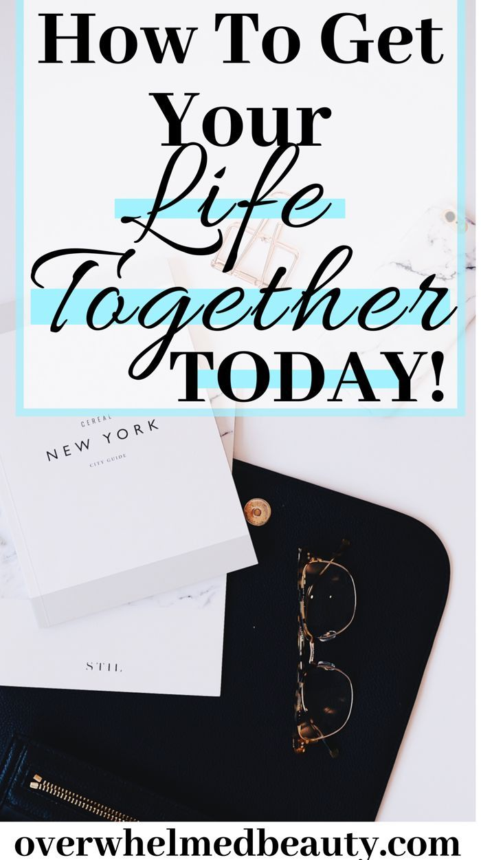 How To Get Your Life Together Today! Ways to improve yourself and printable to help you organize your life .Life organization tips and adulting tips.#GetYourLifeTogether