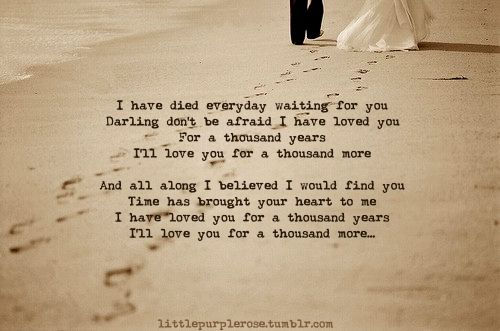 """""""And all along I believed I would find you"""" lyrics from A thousand years - Christina Perri"""