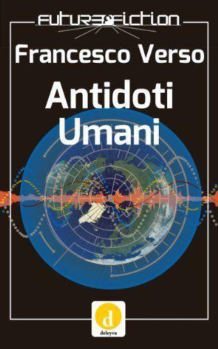 Antidoti Umani, Finalista al Premio Urania 2004 (Future Fiction) di Francesco Verso, http://www.amazon.it/dp/B00IQSFLB6/ref=cm_sw_r_pi_dp_ygLftb1XPGR34