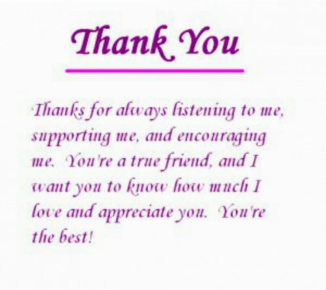Thank You Thanks For Always Listening To Me Supporting Me And Encouraging Me You Re A True Thank You Quotes For Friends Friends Quotes Great Friends Quotes
