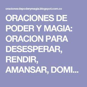 ORACIONES DE PODER Y MAGIA: ORACION PARA DESESPERAR, RENDIR ...