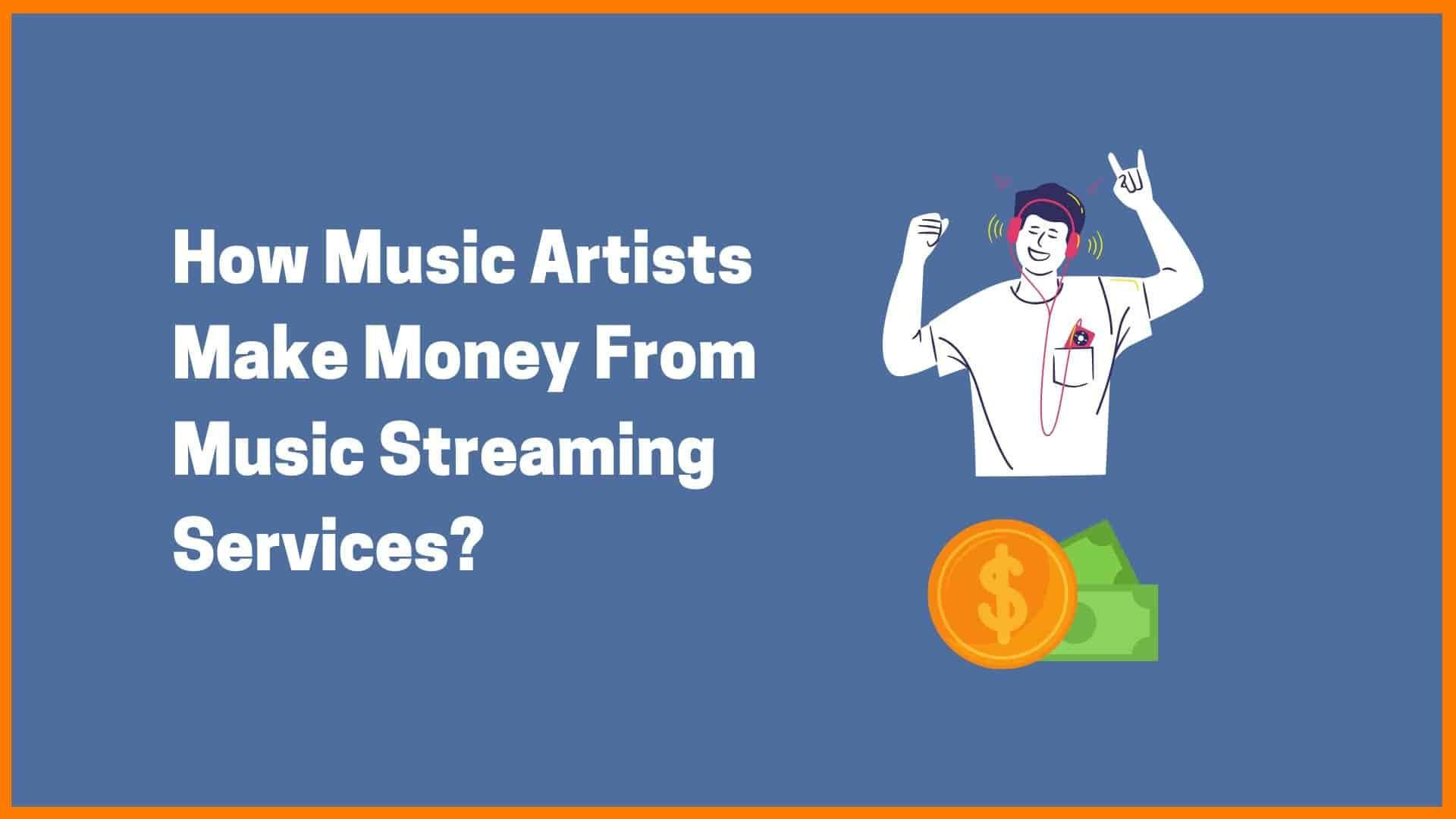 How Music Artists Make Money From Music Streaming Services Music Streaming Music Artists Music Sales