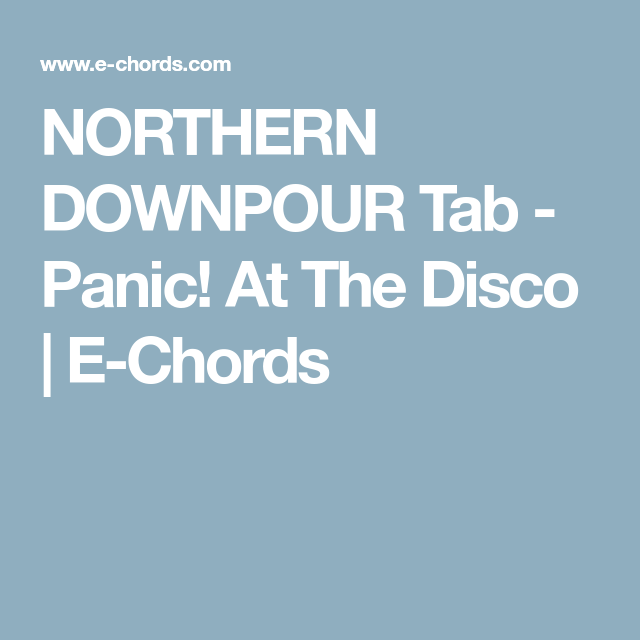 NORTHERN DOWNPOUR Tab - Panic! At The Disco   E-Chords   Music ...