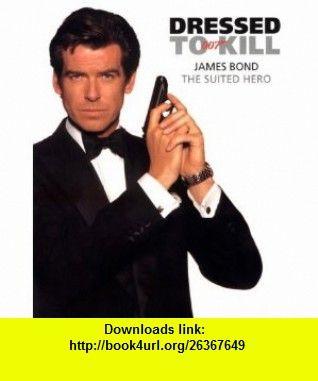 DRESSED TO KILL James Bond - The Suited Hero (9782080136183) Jay McInerney, Nick Foulkes, Nick Sullivan , ISBN-10: 2080136186  , ISBN-13: 978-2080136183 ,  , tutorials , pdf , ebook , torrent , downloads , rapidshare , filesonic , hotfile , megaupload , fileserve