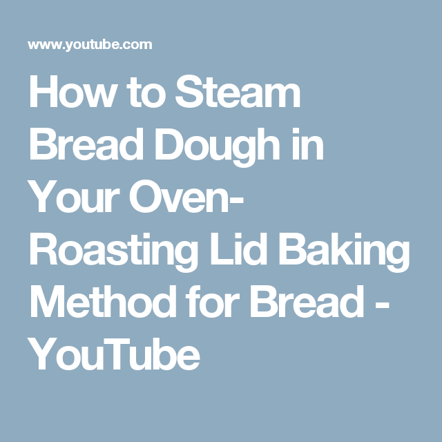 How to Steam Bread Dough in Your Oven- Roasting Lid Baking Method for Bread - YouTube