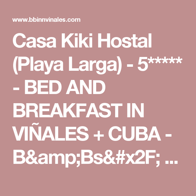 Casa Kiki Hostal (Playa Larga) - 5***** - BED AND BREAKFAST IN VIÑALES + CUBA -  B&Bs/ Villas / Inns / Lodgings / Room Rentals / Casas Particulares / Guesthouses / Rent a Room /  Hotels / Rent a Car / Flights / Top Deals / Information. Conecting all cities in main destinations in CUBA