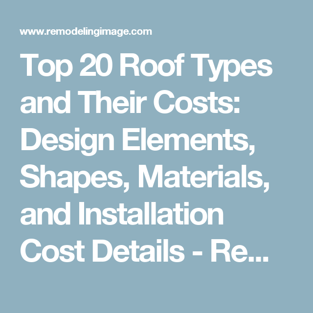 Top 20 Roof Types and Their Costs: Design Elements, Shapes, Materials, and Installation Cost Details - RemodelingImage.com - Remodeling Image: Ideas, Tips, and Practical Advice