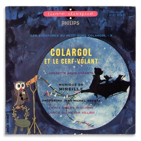 Colargol et le cerf-volant 5   1963 Philips刊 / 音楽Mireille 画Denise Chabot / 18.5×18.5cm 12P / クマのコラーゴルのお話レコード。人形アニメで知られるコラーゴル、元々はこちらのレコードが先に生まれました。レコードでは、コラーゴルの声は子どもではなくおじさんです。カラスのムッシュ・コルボーとネズミのエクトールと凧に乗って月に向かうというお話。