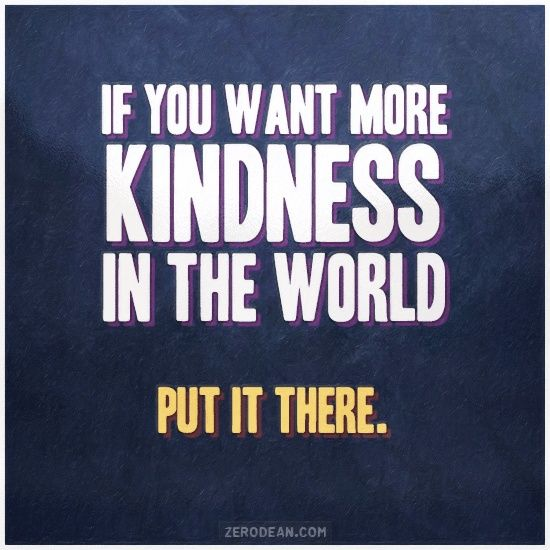 If you want more kindness in the world. Put it there. #RAOK #kindness #bethechange