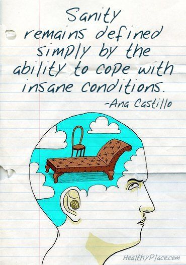 Quote on mental health - Sanity remains defined simply by the ability to cope with insane conditions.