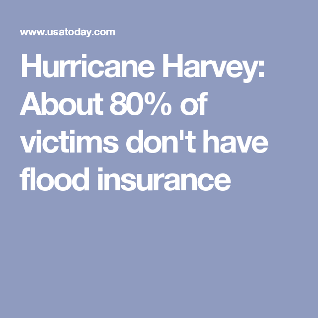 About 80 Of Hurricane Harvey Victims Do Not Have Flood Insurance