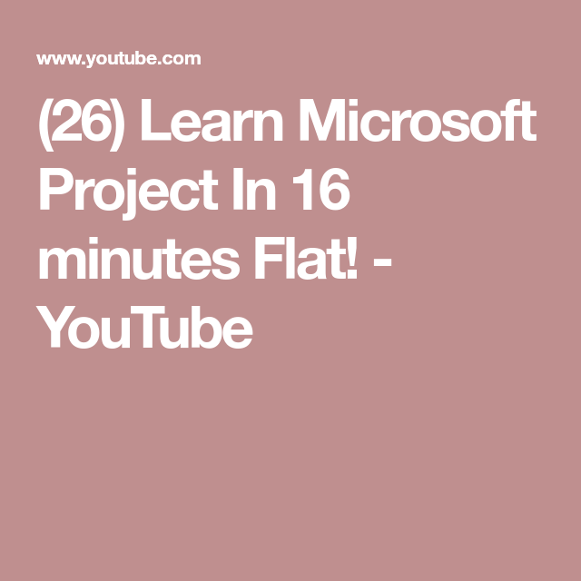 26 Learn Microsoft Project In 16 Minutes Flat Youtube Learning Microsoft Microsoft Project Microsoft