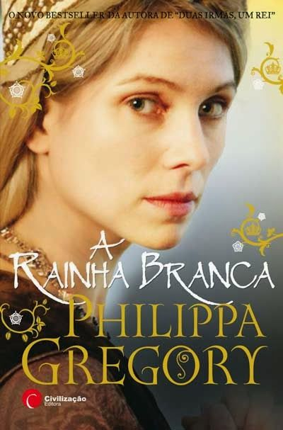 A Rainha Branca Philippa Gregory Opiniao Com Imagens