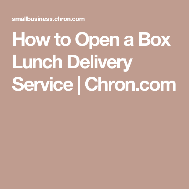 How To Open A Box Lunch Delivery Service Lunch Delivery Lunch Box Lunch
