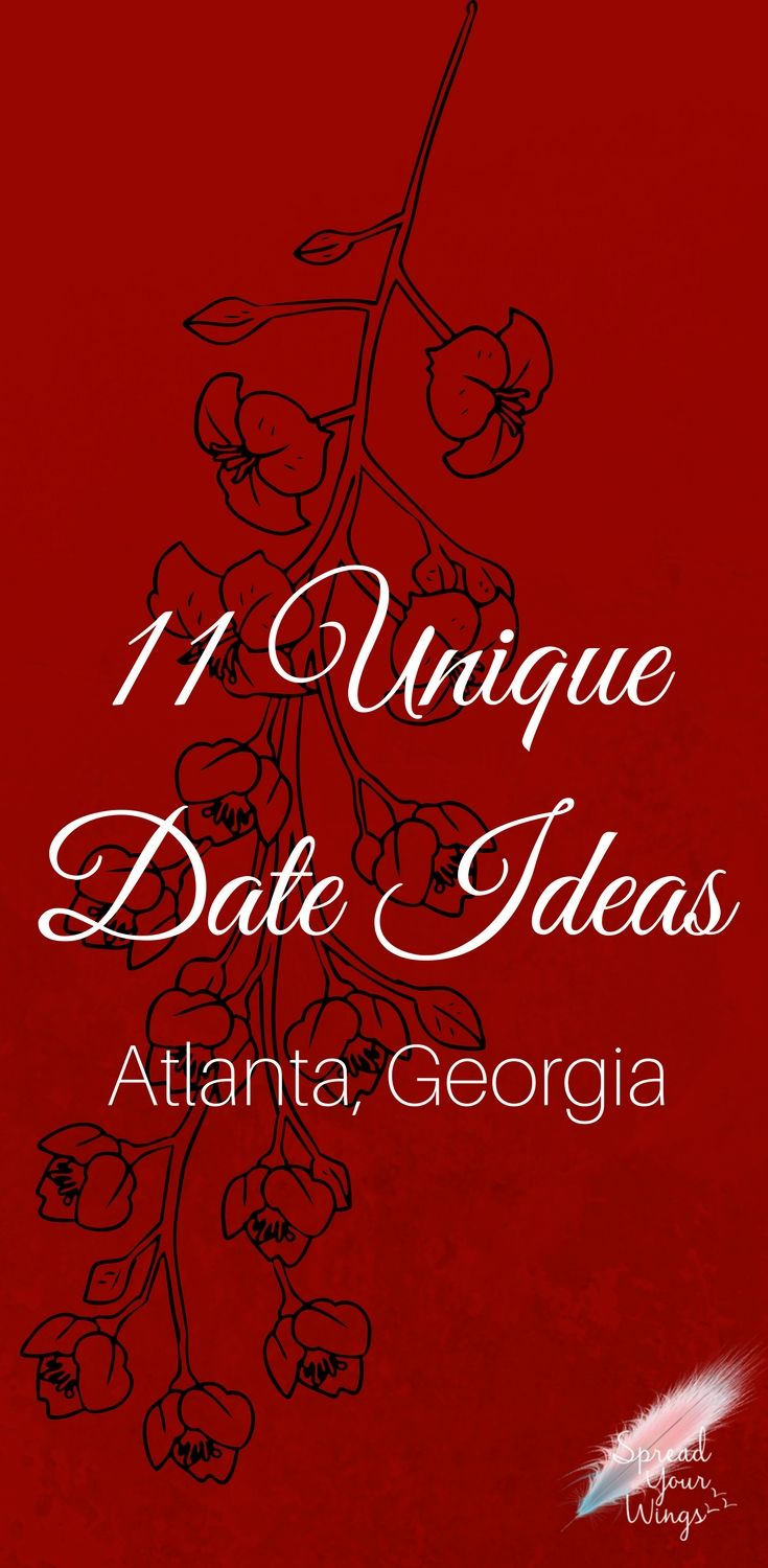 11 unique date ideas: atlanta, georgia | spread your wings blog