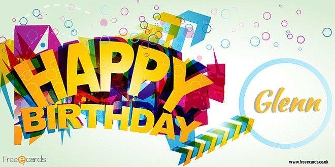 happy birthday glenn Happy Birthday Glenn | Birthdays | Happy birthday, Birthday, Happy happy birthday glenn