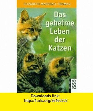 Das geheime Leben der Katzen. (9783499603433) Elizabeth Marshall Thomas , ISBN-10: 3499603438  , ISBN-13: 978-3499603433 ,  , tutorials , pdf , ebook , torrent , downloads , rapidshare , filesonic , hotfile , megaupload , fileserve