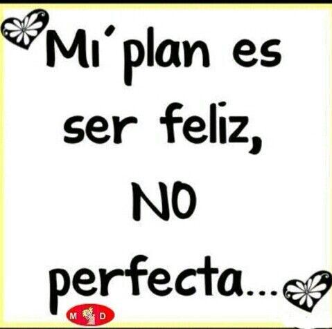 Prefiero Ser Feliz A Tener Una Vida Perfecta Frases Geniales Frases Bonitas Frases Bonitas De Felicidad