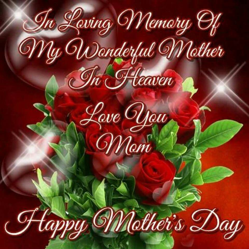 In Loving Memory Of My Wonderful Mother In Heaven Happy Mother Day Quotes Mother S Day In Heaven Happy Mothers Day Pictures
