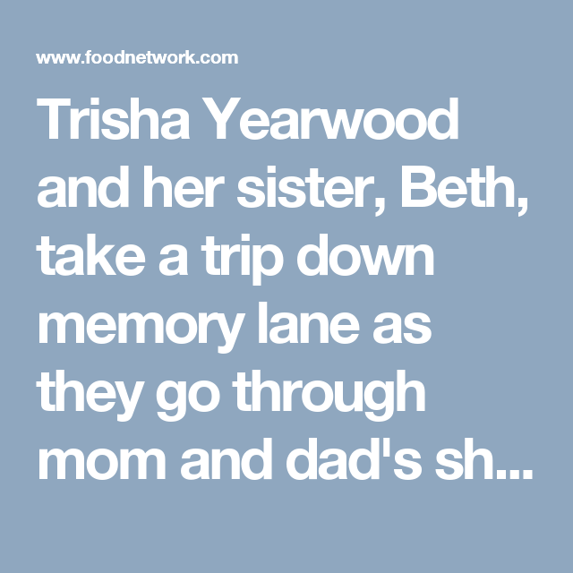 Trisha Yearwood And Her Sister Beth Take A Trip Down Memory Lane As They Go Through Mom And
