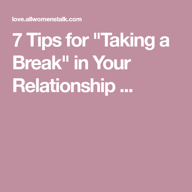 7 Tips For Taking A Break In Your Relationship Quotes