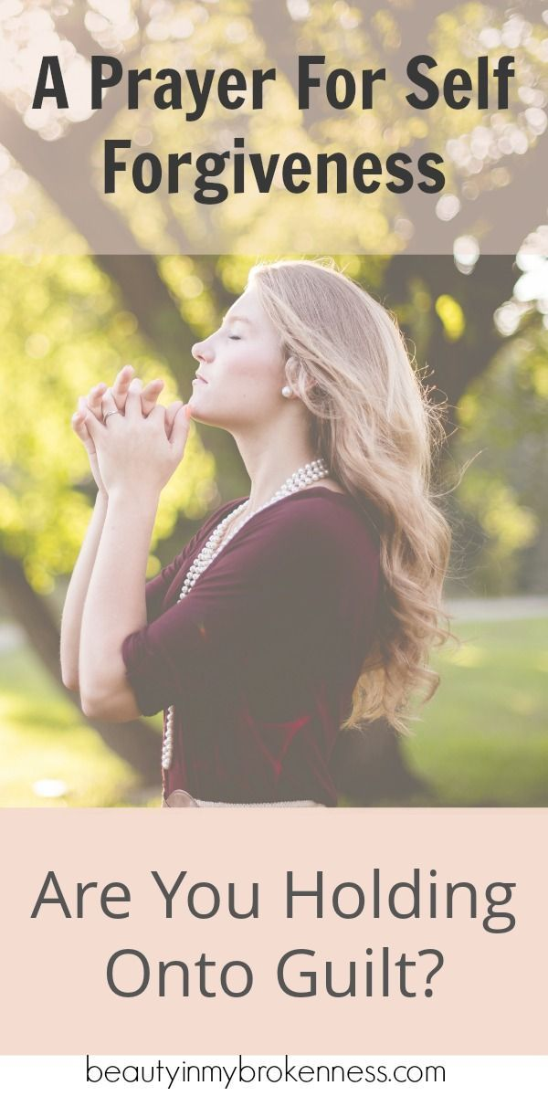 A PRAYER FOR SELF FORGIVENESS - Are You Holding Onto Guilt? - Do you ever struggle with forgiving yourself? Often feeling badly about ourselves is coupled with not letting go of things God is not holding against us. #Christian #encouragement #selfforgiveness #forgiveness  #guilt #selfworth #worthy #identity