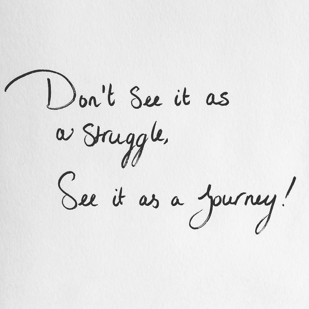 Note to self: don't see it as a struggle see it as a journey! #goodquote #quoteoftheday #quotes #journey #myjourney by wendybuiter