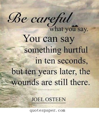 Be Careful What You Say Quotes About Life Words Of Wisdom