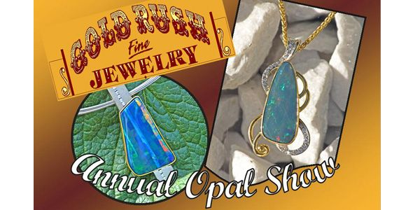 Look for our Annual Opal Show in Late September through October....Email: service@goldrushfinejewelry.com to get on the mailing list for our special events...~...Gold Rush Fine Jewelry Blog: Opals in October