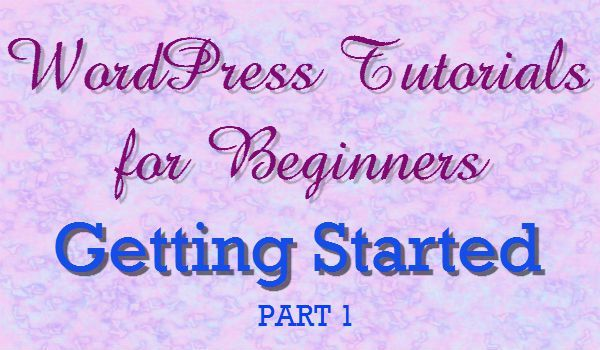 WordPress tutorials for Beginners : Getting Started