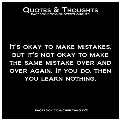 Its Okay To Make Mistakes But Its Not Okay To Make The Same