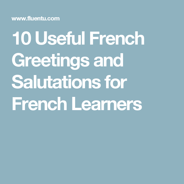 10 useful french greetings and salutations for french learners want to take your boring bonjour and turn it into something more memorable these 10 useful french greetings and salutations are exactly what youre m4hsunfo