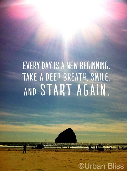Every Day Is A New Beginning Take A Deep Breath Smile And Start